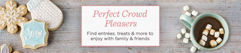 Perfect Crowd Pleasers, Find entrees, treats & more to enjoy with family & friends