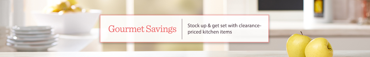 Gourmet Savings,   Stock up & get set with clearance-priced kitchen items