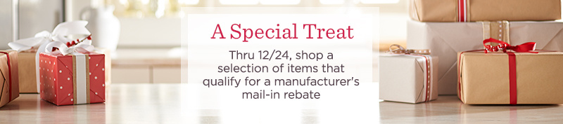 A Special Treat. Thru 12/24, shop a selection of items that qualify for a mail-in rebate