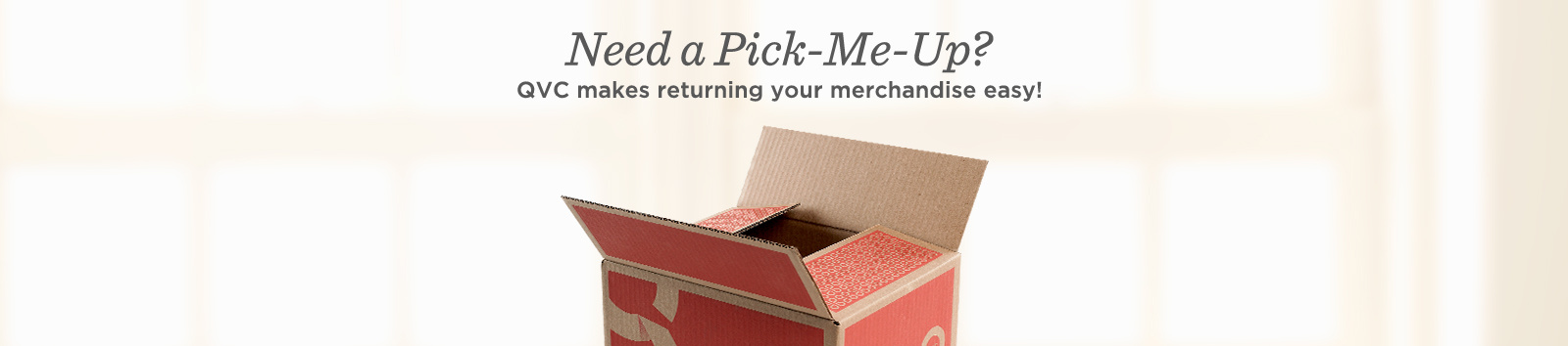 Need a Pick-Me-Up?  QVC makes returning your merchandise easy!