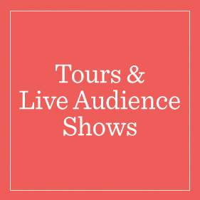 Tours & Live Audience Shows