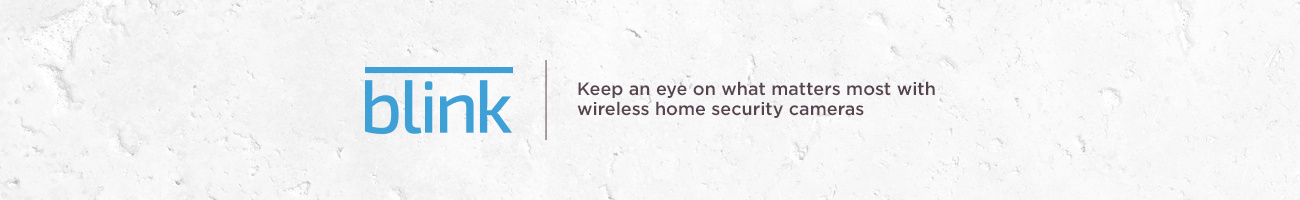Blink. Keep an eye on what matters most with wireless home security cameras