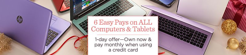 6 Easy Pays on ALL Computers & Tablets, 1-day offer—Own now & pay monthly when using a credit card