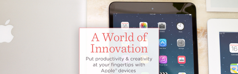 A World of Innovation   Put productivity & creativity at your fingertips with Apple® devices