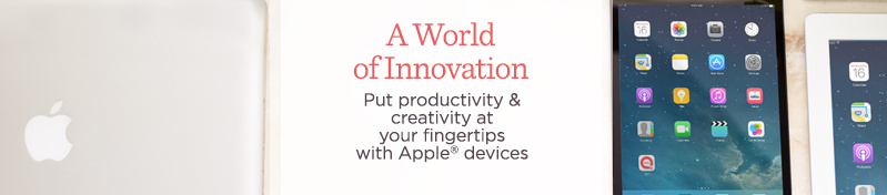 A World of Innovation. Put productivity & creativity at your fingertips with Apple® devices