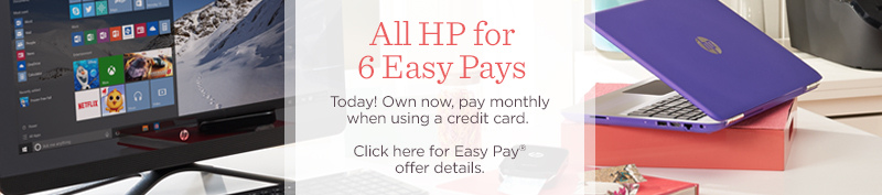 All HP for 6 Easy Pays. Today! Own now, pay monthly when using a credit card.  Click here for Easy Pay® offer details.