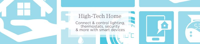 High-Tech Home. Connect & control lighting, thermostats, security & more with smart devices