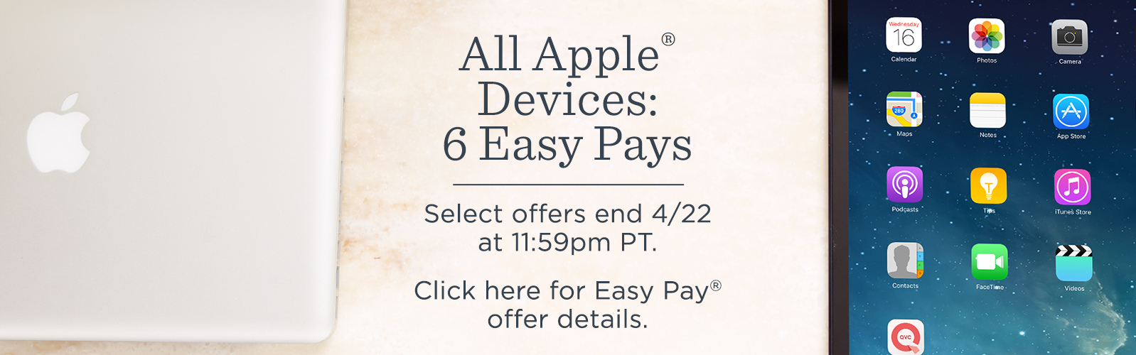 All Apple® Devices: 6 Easy Pays  Select offers end 4/22 at 11:59pm PT.  Click here for Easy Pay® offer details.