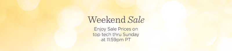 """""""Weekend Sale. Enjoy Sale Prices on top tech thru Sunday at 11:59pm PT"""" title=""""Weekend Sale. Enjoy Sale Prices on top tech thru Sunday at 11:59pm PT"""