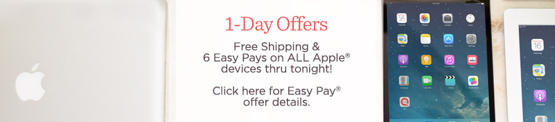 1-Day Offers. Free Shipping & 6 Easy Pays on ALL Apple® devices thru tonight!  Click here for Easy Pay® offer details.