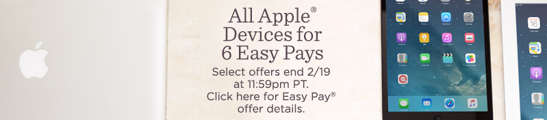 All Apple® Devices for 6 Easy Pays    Select offers end 2/19 at 11:59pm PT.  Click here for Easy Pay® offer details.