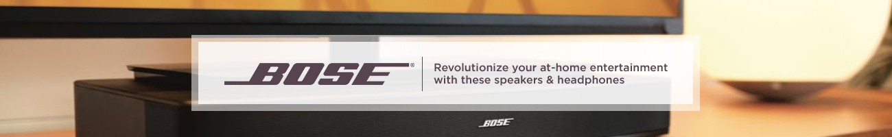 Bose.  Revolutionize your at-home entertainment with these speakers & headphones
