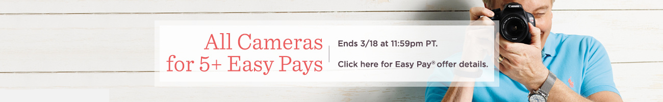 All Cameras for 5+ Easy Pays. Ends 3/18 at 11:59pm PT.  Click here for Easy Pay® offer details.
