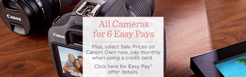 All Cameras for 6 Easy Pays. Plus, select Sale Prices on Canon! Own now, pay monthly when using a credit card.   Click here for Easy Pay® offer details.