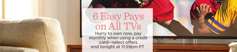 6 Easy Pays on All TVs