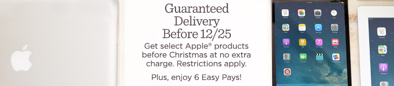 Guaranteed Delivery Before 12/25. Get select Apple® products before Christmas at no extra charge. Restrictions apply.  Plus, enjoy 6 Easy Pays!