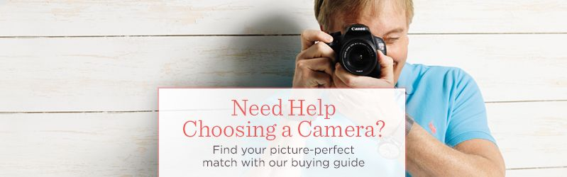 Need Help Choosing a Camera? Find your picture-perfect match with our buying guide