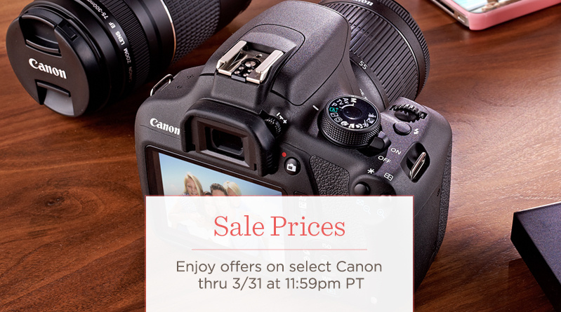 Sale Prices  Enjoy offers on select Canon thru 3/31 at 11:59pm PT