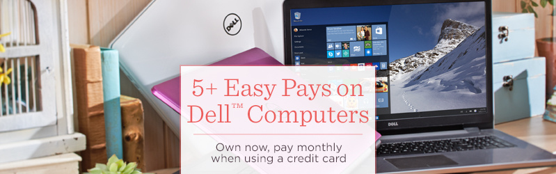 5+ Easy Pays on Dell™ Computers.  Own now, pay monthly when using a credit card