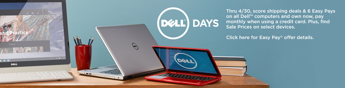 Dell™ Days.  Thru 4/30, score shipping deals & 6 Easy Pays on all Dell™ computers & own now, pay monthly when using a credit card. Plus, find Sale Prices on select devices.  Click here for Easy Pay® offer details.