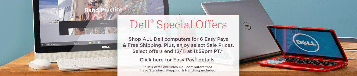 Dell® Special Offers. Shop ALL Dell computers for 6 Easy Pays & Free Shipping. Plus, enjoy select Sale Prices. Select offers end 12/11 at 11:59pm PT.*  Click here for Easy Pay® details.  *This offer excludes Dell computers that have Standard Shipping & Handling included.