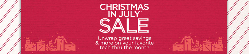 Christmas in July® Sale. Unwrap great savings & more on your favorite tech thru the month.