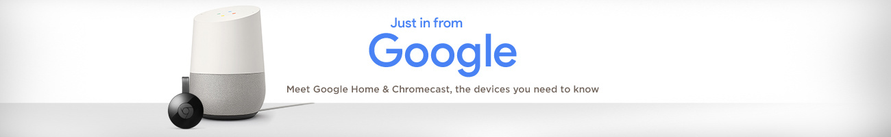 Your New Essentials. Meet Google Home, hands-free help from the Google Assistant. Plus, Chromecast, a TV streaming device.