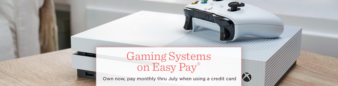 Gaming Systems on Easy Pay®. Own now, pay monthly thru July when using a credit card.