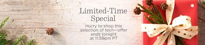 Limited-Time Special,  Hurry to shop this selection of tech—offer ends tonight at 11:59pm PT