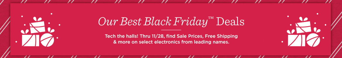 Our Best Black Friday™ Deals.  Tech the halls! Thru 11/28, find Sale Prices, Free Shipping & more on select electronics from leading names.