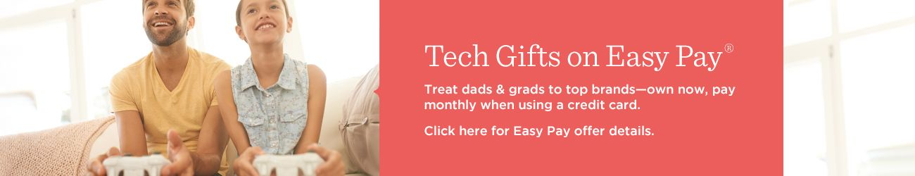 Tech Gifts on Easy Pay®. Treat dads & grads to top brands—own now, pay monthly when using a credit card. Click here for Easy Pay offer details.