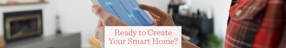 Ready to Create Your Smart Home?