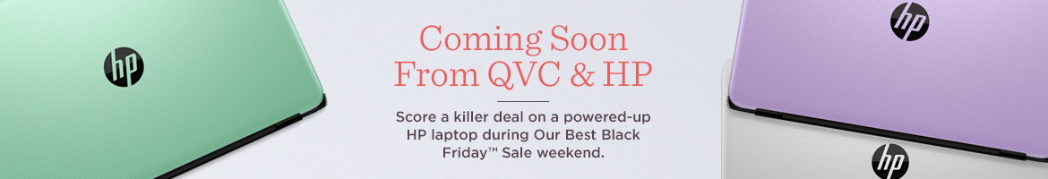 Coming Soon From QVC & HP, Score a killer deal on a powered-up HP laptop during Our Best Black Friday™ Sale weekend.