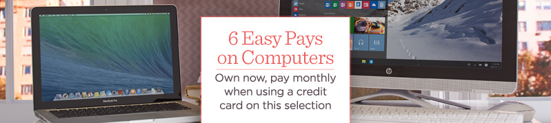 6 Easy Pays on Computers, Own now & pay monthly when using a credit card