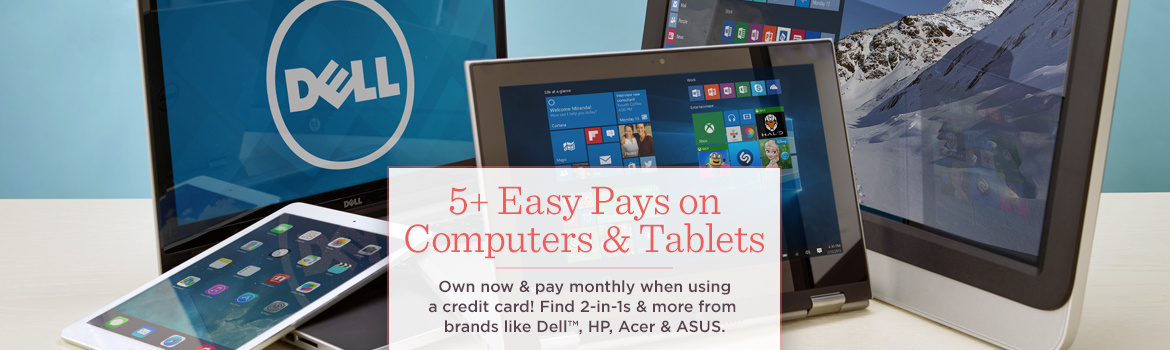 5+ Easy Pays on Computers & Tablets  Own now & pay monthly when using a credit card! Find 2-in-1s & more from brands like Dell™, HP, Acer & ASUS.