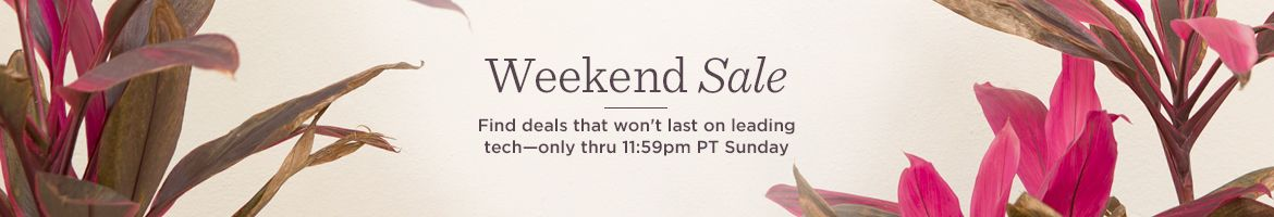 Weekend Sale. Find deals that won't last on leading tech—only thru 11:59pm PT Sunday