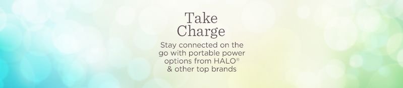 Take Charge. Stay connected on the go with portable power options from HALO® & other top brands