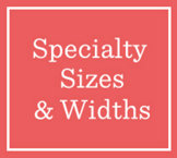 Specialty Sizes & Widths