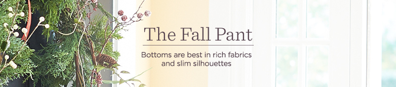 The Fall Pant, Bottoms are best in rich fabrics and slim silhouettes