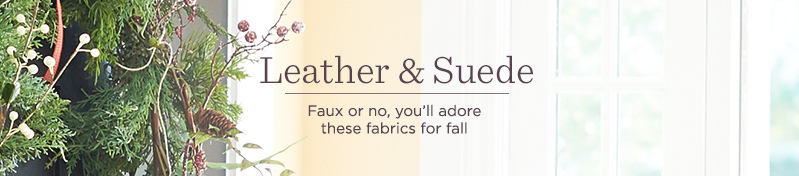 Leather & Suede, Faux or no, you'll adore these fabrics for fall