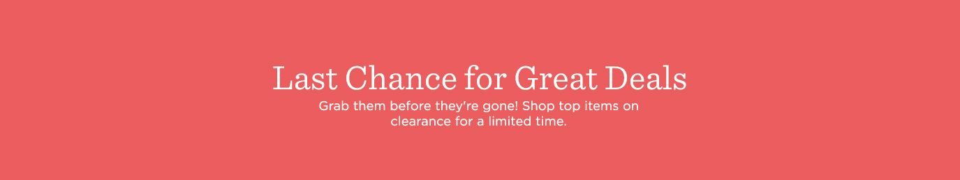 Last Chance for Great Deals. Grab them before they're gone! Shop top items on clearance for a limited time.