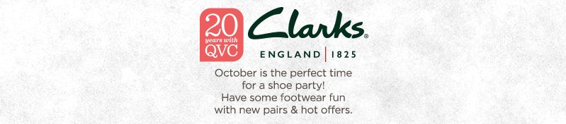 Clarks 20th Anniversary   October is the perfect time for a shoe party! Have some footwear fun with new pairs & hot offers.