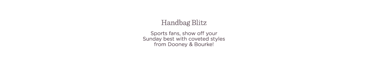Handbag Blitz - Sports fans, show off your Sunday best with coveted styles from Dooney & Bourke!