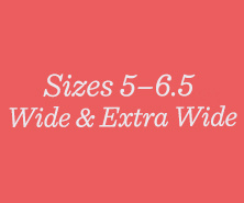 Sizes 5–6.5 Wide & Extra Wide