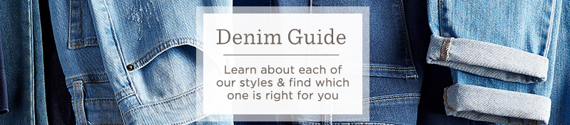 Denim Guide. Learn about each of our styles & find which one is right for you