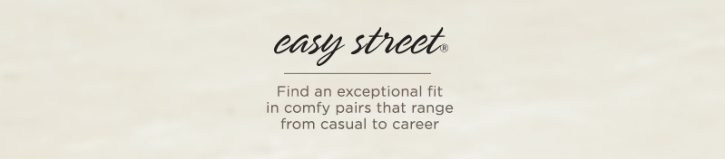 Easy Street. Find an exceptional fit in comfy pairs that range from casual to career