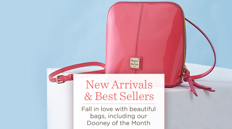 New Arrivals & Best Sellers.  Fall in love with beautiful bags, including our Dooney of the Month.