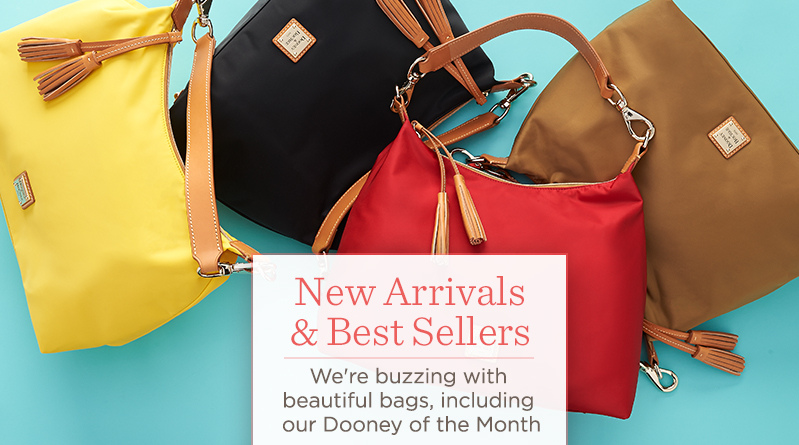 New Arrivals & Best Sellers. We're buzzing with beautiful bags, including our Dooney of the Month.