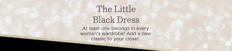 The Little Black Dress  At least one belongs in every woman's wardrobe! Add a new classic to your closet.