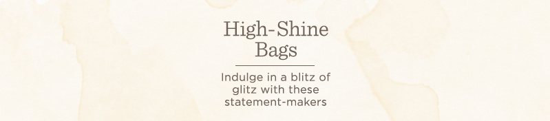 High-Shine Bags  Indulge in a blitz of glitz with these statement-makers